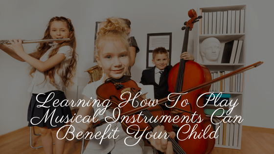 Learning-How-To-Play-Musical-Instruments-Can-Benefit-Your-Child